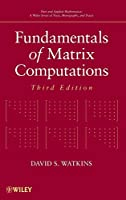 Fundamentals of Matrix Computations (Pure and Applied Mathematics: A Wiley Series of Texts, Monographs and Tracts)