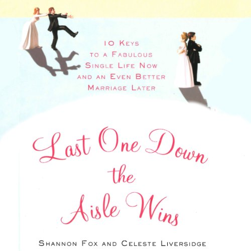 Last One Down the Aisle Wins     10 Keys to a Fabulous Single Life Now and an Even Better Marriage Later              By:                                                                                                                                 Celeste Liversidge,                                                                                        Shannon Fox                               Narrated by:                                                                                                                                 Shannon Fox                      Length: 11 hrs and 6 mins     6 ratings     Overall 2.3