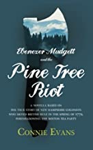 Ebenezer Mudgett and the Pine Tree Riot: A true story of New Hampshire colonists who defied British rule in the spring of ...
