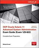 OCP Oracle Solaris 11 Advanced System Administration Exam Guide (Exam 1Z0-822) (Certification Press)
