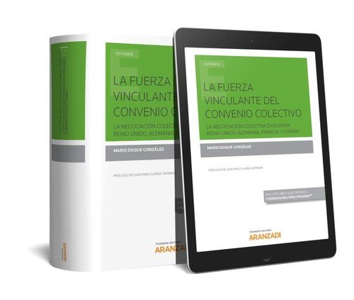 La fuerza vinculante del Convenio Colectivo (Papel + e-book): La negociación colectiva en Europa: Reino Unido, Alemania, Francia y España (Monografía)
