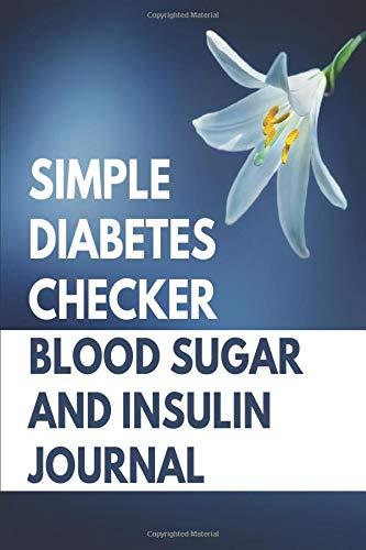 Simple Diabetes Checker Blood Sugar And Insulin Journal: This Is A Daily Diabetic Journal Log Book Blood Sugar And Insulin Journal, Make A Great Diabetic Meal Planning Book to write in Everyday