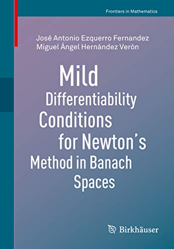 Mild Differentiability Conditions for Newton\'s Method in Banach Spaces (Frontiers in Mathematics) (English Edition)