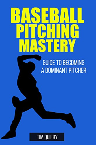 Baseball Pitching Mastery: Guide To Becoming A Dominant Pitcher ((Baseball Book, Baseball Pitching, Pitcher, Baseball Mechanics)) (English Edition)