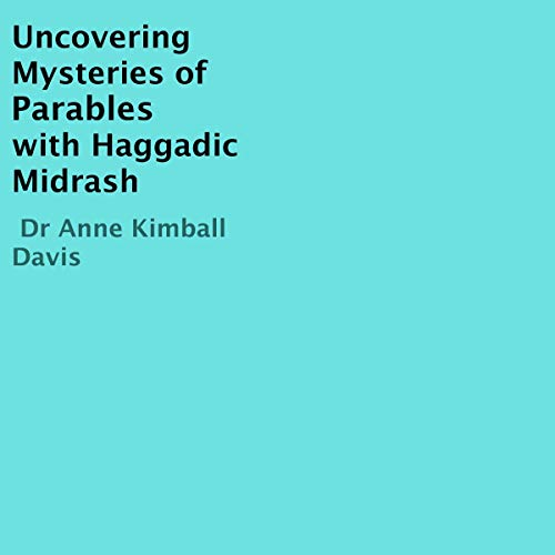 Uncovering Mysteries of the Parables with Haggadic Midrash cover art