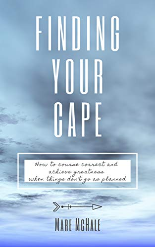 Finding Your Cape: How to Course Correct and Achieve Greatness When Things Don't Go As Planned (English Edition)