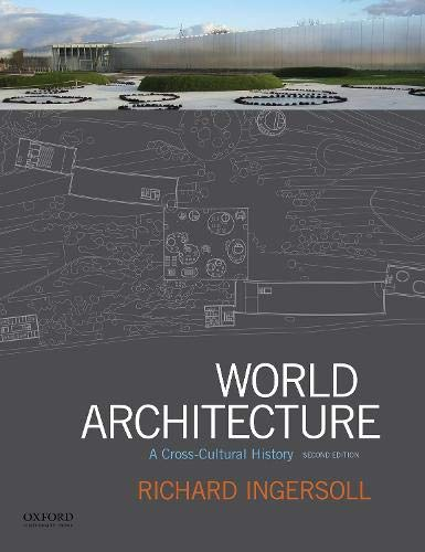Compare Textbook Prices for World Architecture: A Cross-Cultural History 2 Edition ISBN 9780190646455 by Ingersoll, Richard