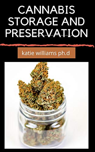 CANNABIS STORAGE AND PRESERVATION: Essential Guide in Storing And Preserving Marijuana In The Perfect Way (English Edition)