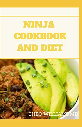 NINJA COOKBOOK AND DIET: Complete Guide for Beginners To Make Delicious Recipes By Indoor Grilling and Air Frying Perfection