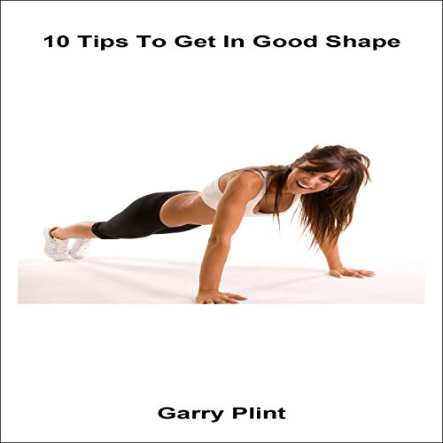 10 Tips to Get in Good Shape audiobook cover art