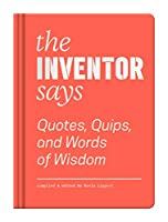 The Inventor Says: Quotes, Quips and Words of Wisdom (Words of Wisdom (Princeton))
