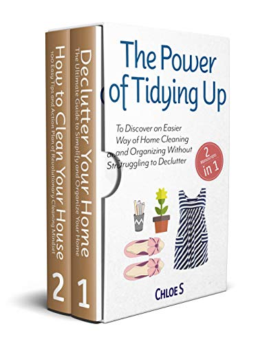The Power of Tidying Up: 2 Manuscripts-To Discover an Easier Way of Home Cleaning and Organizing Without Struggling to Declutter