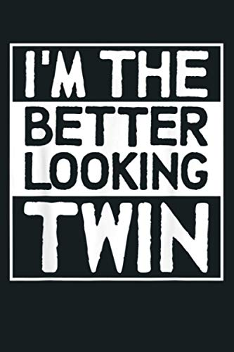 I M The Better Looking Twin Brother Matching Men Women Bro: Notebook Planner - 6x9 inch Daily Planner Journal, To Do List Notebook, Daily Organizer, 114 Pages