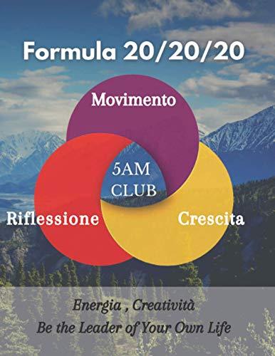 Formula 20/20/20 5AM CLUB - Movimento, Riflessione, Crescita Personale: Neuro Linguistic Programming, Mindset per il Successo