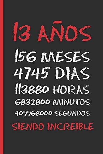 13 AÑOS SIENDO INCREIBLE: REGALO DE CUMPLEAÑOS ORIGINAL Y DIVERTIDO. DIARIO, CUADERNO DE NOTAS, APUNTES O AGENDA.
