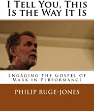 I Tell You, This Is the Way It Is: Engaging the Gospel of Mark in Performance