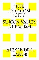 The Dot-Com City: Silicon Valley Urbanism