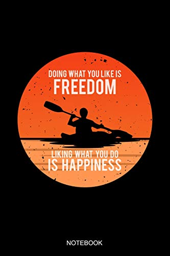 Doing What You Like Is Freedom Liking What You Do Is Happiness Notebook: Liniertes Notizbuch - Kanu Fahren Kajak Paddel Kanusport Retro Vintage Boot Geschenk