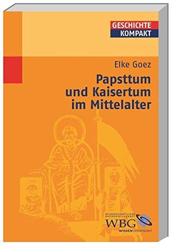 Papsttum und Kaisertum im Mittelalter (Geschichte kompakt)