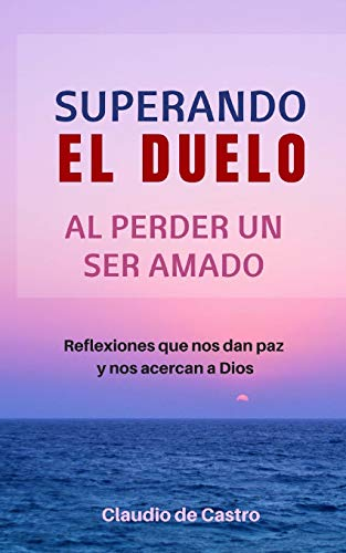 Superando el Duelo: Al perder un ser AMADO (Libros de autoayuda y Crecimiento Espiritual) (Spanish Edition)