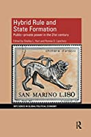 Hybrid Rule and State Formation: Public-Private Power in the 21st Century (Ripe Series in Global Political Exonomy)