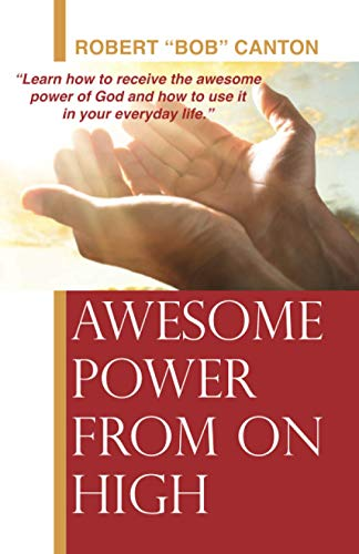Awesome Power from On High: Learn how to receive the awesome power of God and how to use it in your everyday life.
