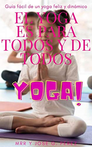 EL YOGA ES PARA TODOS Y DE TODOS (Spanish Edition)