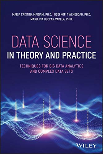 Data Science in Theory and Practice: Techniques for Big Data Analytics and Complex Data Sets
