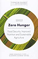 SDG2 - Zero Hunger: Food Security, Improved Nutrition and Sustainable Agriculture (Concise Guides to the United Nations Sustainable Development Goals)
