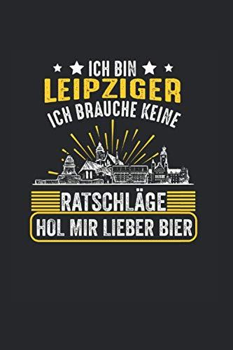 Ich bin Leipziger ich brauche keine Ratschläge hol mir lieber Bier: Leipzig Sachsen Leipziger Notizbuch Tagebuch Liniert A5 6x9 Zoll Logbuch Planer Geschenk