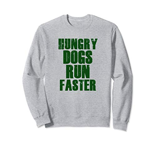 HUNGRY DOGS RUN FASTER Gym Workout Sports Motivational Quote Sweatshirt
