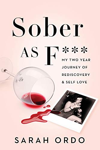 Sober as F***: My Two Year Journey of Rediscovery & Self Love