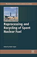 Reprocessing and Recycling of Spent Nuclear Fuel (Woodhead Publishing Series in Energy)
