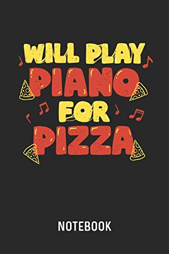 Will Play Piano For Pizza Notebook: Blank & Dotted Piano & Pizza Journal (6