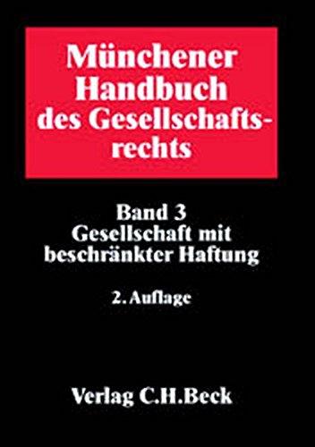 Münchener Handbuch des Gesellschaftsrechts  Bd. 3: Gesellschaft mit beschränkter Haftung: Band 3