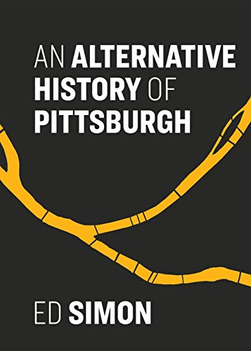 Compare Textbook Prices for An Alternative History of Pittsburgh  ISBN 9781948742924 by Simon, Ed