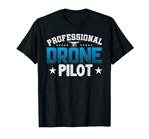 Professional Drone Pilot Funny Drones Quadcopter RC Gift T-Shirt