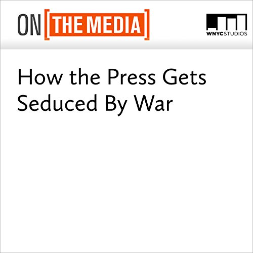 How the Press Gets Seduced by War audiobook cover art