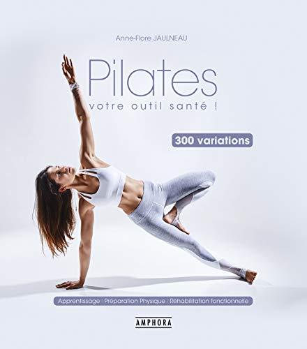 Pilates, votre outil santé !: 300 variations