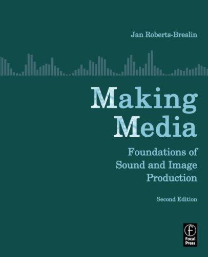 Making Media, Second Edition: Foundations of Sound and...