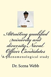 Attracting qualified minority and diversity Naval Officer Candidates: A phenomenological study