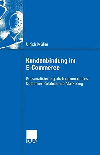 Kundenbindung im E-Commerce: Personalisierung als Instrument des Customer Relationship Marketing: Personalisierung als Instrument des Customer Relationship Marekting (Wirtschaftswissenschaften)