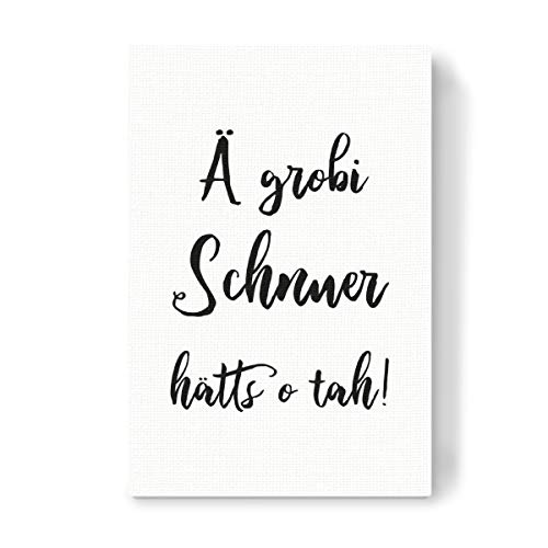 artboxONE Leinwand 30x20 cm Typografie Ä grobi Schnuer hätts o tah! von Psychae