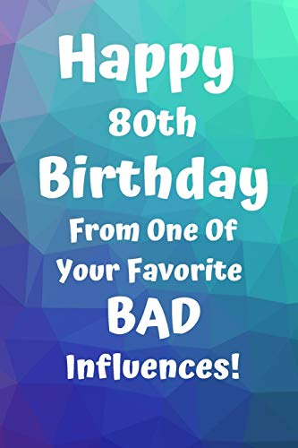 Happy 80th Birthday From One Of Your Favorite Bad Influences!: Favorite Bad Influence 80th Birthday Card Quote Journal / Notebook / Diary / Greetings ... Gift (6 x 9 - 110 Blank Lined Pages)