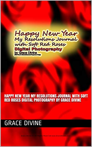 Happy New Year My Resolutions Journal with Soft Red Roses Digital Photography by Grace Divine (English Edition)