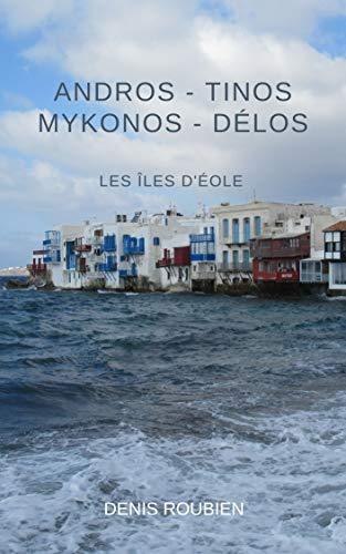 Couverture du livre Andros - Tinos - Mykonos – Délos. Les îles d'Éole: Un guide des îles grecques différent (Grèce, guides culturels)