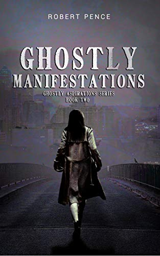 Ghostly Manifestations by Pence, Robert