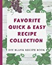 """Favorite Quick & Easy Recipe Collection: DIY Blank Recipe Book to save your Favorite Go-To Recipes, 100 Blank Recipe pages, cute Grape Vine Theme, 8"""" x 10"""", 110 pages"""