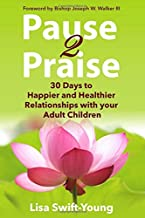 Pause 2 Praise: 30 Days to Happier and Healthier Relationships with Your Adult Children