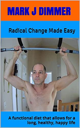 Radical Change Made Easy: A functional diet that allows for a long, healthy, happy life